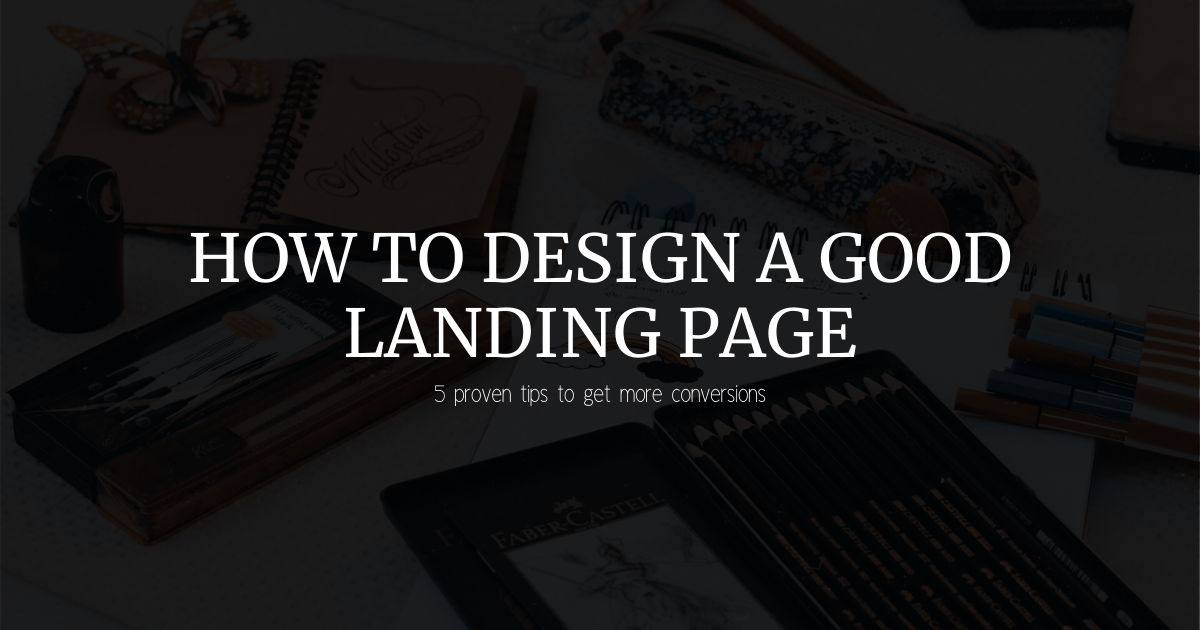 How to design a good landing page: 5 proven tips to get more conversions, with examples