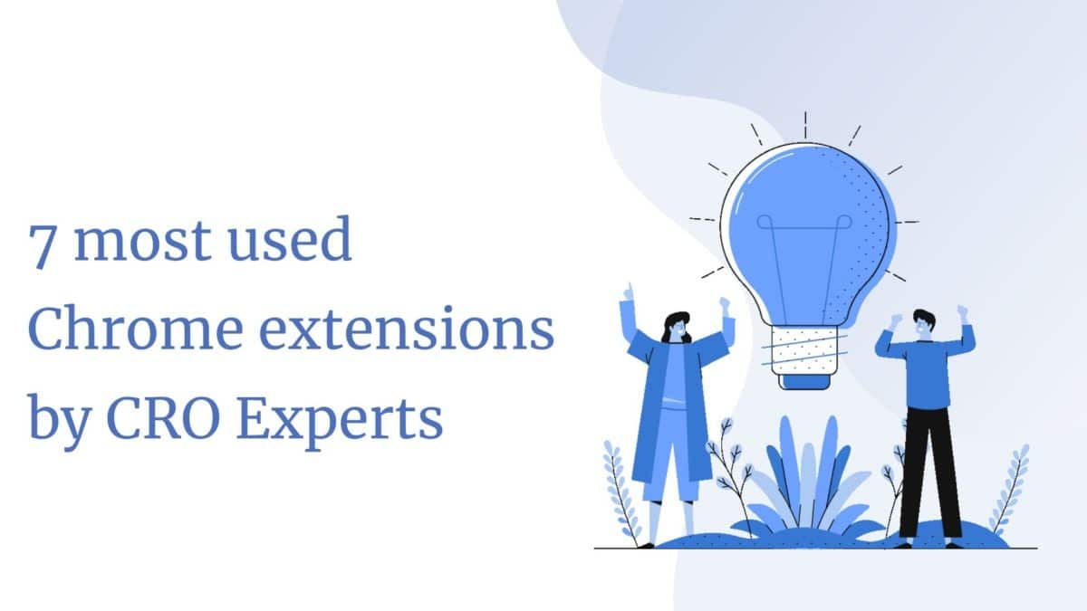 7 most used Chrome extensions by CRO Experts